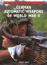 German Automatic Weapons of World War II | Robert Bruce |