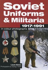 Soviet Uniforms & Militaria 1917 - 1991 in Colour Photographs | Laszlo Bekesi |