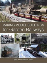 Making Model Buildings for Garden Railways | Jones, Peter; Jones, Kes |
