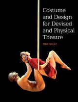 Costume and Design for Devised and Physical Theatre | Tina Bicat |