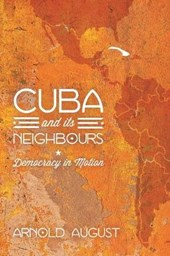 Cuba and Its Neighbours | Arnold August |