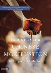 Illustrated Chinese Moxibustion Techniques and Methods | Chang Xiaorong |