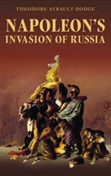 Napoleon's Invasion of Russia | Theodore Ayrault Dodge |