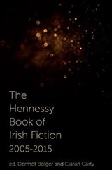 The Hennessy Book of Irish Fiction 2005-2015 | Dermot Bolger |