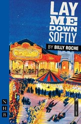 Lay Me Down Softly | Billy Roche |