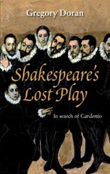 Shakespeare's Lost Play | Gregory Doran |