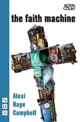 The Faith Machine | Alexi Kaye Campbell |