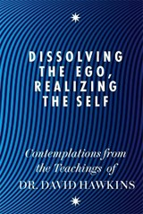 Dissolving the Ego, Realizing the Self | David R Hawkins |