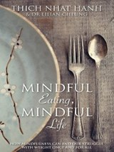 Mindful Eating, Mindful Life | Thich Nhat Hanh ; Lilian Cheung |