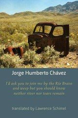 I'd Ask You to Join Me by the Rio Bravo and Weep but You Should Know Neither River Nor Tears Remain | Jorge Humberto Chavez |