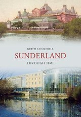 Sunderland Through Time | Keith Cockerill |