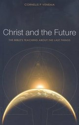 Christ and the Future | Cornelis P. Venema |