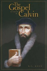 The Gospel as Taught by Calvin | R. C. Reed |