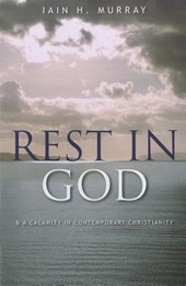 Rest in God | Iain H. Murray |