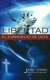 Libertad el Evangelio de Dios = Liberty the Gospel of God | Jaime Adams |