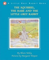 The Squirrel, the Hare and the Little Grey Rabbit | Alison Uttley |