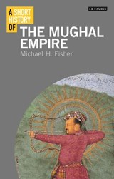 A Short History of The Mughal Empire | Michael H. Fisher |