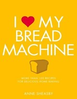 I love my bread machine | Anne Sheasby |