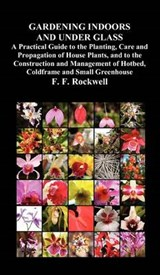 Gardening Indoors and Under Glass | F. F. Rockwell |