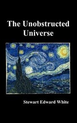 The Unobstructed Universe | Stewart Edward White |