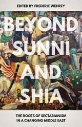 Beyond Sunni and Shia | Frederic Wehrey |