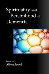Spirituality and Personhood in Dementia | Albert Jewell |