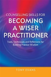 Counselling Skills for Becoming a Wiser Practitioner | Tony Evans |