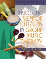 Involving Senior Citizens in Group Music Therapy | Joseph Pinson |