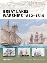 Great Lakes Warships 1812-1815 | Mark Lardas |