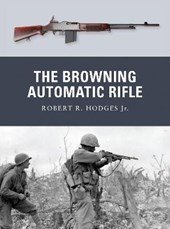 The Browning Automatic Rifle | Hodges, Robert R., Jr. |