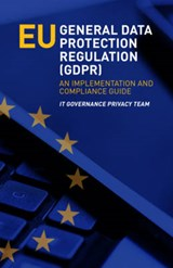 Eu General Data Protection Regulation (Gdpr) | It Governance Privacy Team |