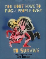 You Don't Have to Fuck People Over to Survive | Seth Tobocman |