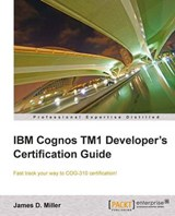 IBM Cognos Tm1 Developers Certification Guide | James D. Miller |