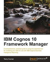 IBM Cognos 10 Framework Manager | Andy Penver; Terry Curran |