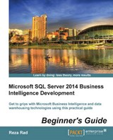 Microsoft SQL Server 2014 Business Intelligence Development Beginner's Guide | Reza Rad |