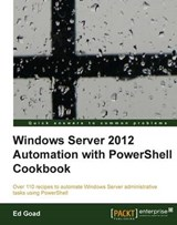 Windows Server 2012 Automation with Powershell Cookbook | Ed Goad |