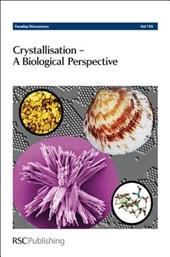 Crystallisation - A Biological Perspective