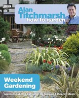 Alan Titchmarsh How to Garden: Weekend Gardening | Alan Titchmarsh |