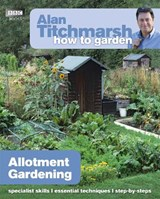 Alan Titchmarsh How to Garden: Allotment Gardening | Alan Titchmarsh |
