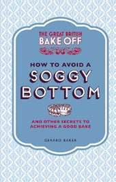 Great British Bake Off: How to Avoid a Soggy Bottom and Othe
