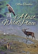 A Last Wild Place | Mike Tomkies |