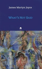 What's Not Said | James Martyn Joyce |