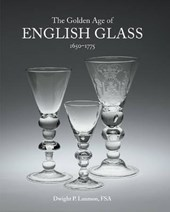 The Golden Age of English Glass, 1650-1775 | Dwight P. Lanmon |