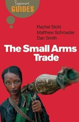 The Small Arms Trade | Matthew Schroeder ; Dan Smith ; Rachel Stohl |