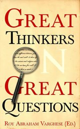 Great Thinkers on Great Questions | Roy Abraham Varghese |