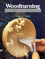 Woodturning - A Manual of Techniques | Hugh O'neill |