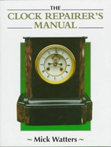 The Clock Repairer's Manual | Mick Watters |