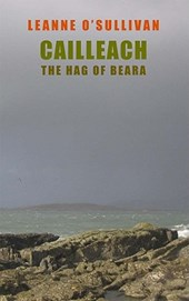Cailleach: The Hag of Beara | Leanne O'sullivan |
