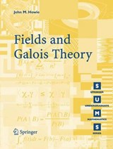 Fields and Galois Theory | John M. Howie |