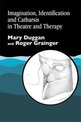 Imagination, Identification and Catharsis in Theatre and Therapy | Duggan, Mary ; Grainger, Roger |